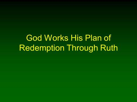 God Works His Plan of Redemption Through Ruth. 2 Introduction In the Bible, God reveals the working of His plan of redemption through Jesus In the context.