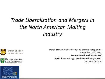 Trade Liberalization and Mergers in the North American Malting Industry Derek Brewin, Richard Gray and Giannis Karagiannis November 25 th, 2011 Structure.