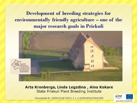 Development of breeding strategies for environmentally friendly agriculture – one of the major research goals in Priekuli Arta Kronberga, Linda Legzdina,