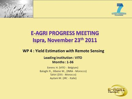 Eerens H. (VITO - Belgium) Balaghi R., Jlibene M., (INRA - Morocco) Tahiri (DSS - Morocco) Aydam M. (JRC - Italie) 1 WP 4 : Yield Estimation with Remote.