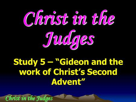 "Study 5 – ""Gideon and the work of Christ's Second Advent"" Christ in the Judges."