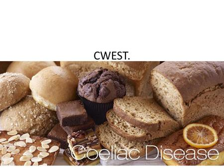 CWEST.. COELIAC DISEASE What you will learn today. In this CWEST presentation, you will discover what coeliac disease is; the associated conditions with.