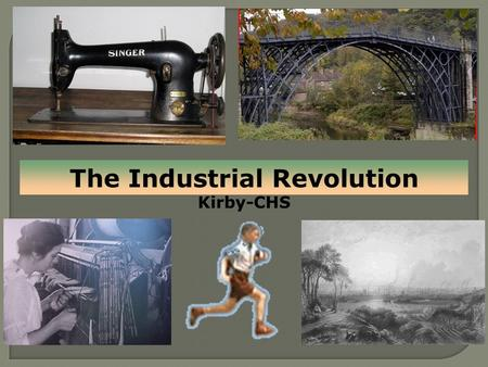 * The Industrial Revolution Kirby-CHS. North Clackamas School District Social Studies Priority Standards:  HK 2. Analyze the complexity and investigate.