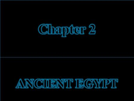 Chapter 2 ANCIENT EGYPT.