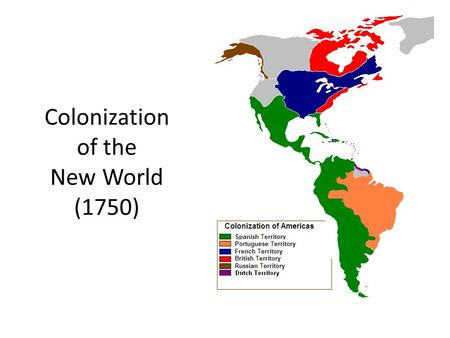 "Colonization of the New World (1750). Trading in the Old World– New World Market Half of the students will be ""New World Consumers"" and the other half."
