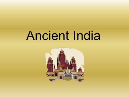 Ancient India. We know very little about this civilization, but what we know is fascinating! Over 4,000 years ago, in the Indus Valley, people built huge,