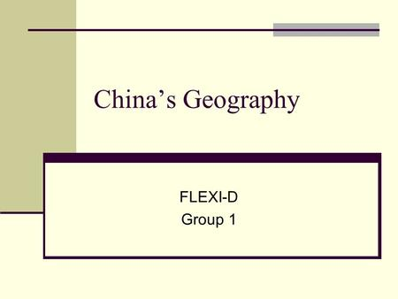 China's Geography FLEXI-D Group 1 Location of China Exact Location: 20° - 53° N and 73° - 135° E Relative Location: North: Mongolia, Russia East: Korea,
