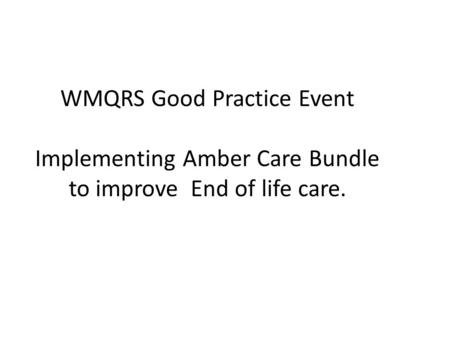 WMQRS Good Practice Event Implementing Amber Care Bundle