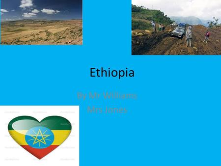 Ethiopia By Mr Williams Mrs Jones. Landscape and rivers Although it is Africa's biggest dam project and will have lasting impacts on its longest river,