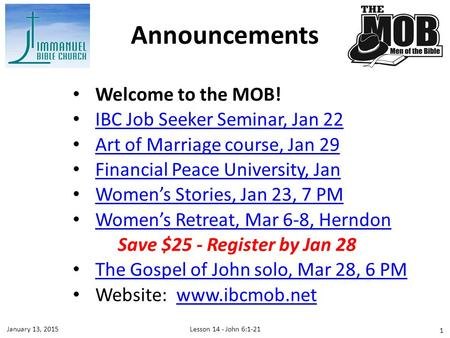 Welcome to the MOB! IBC Job Seeker Seminar, Jan 22 Art of Marriage course, Jan 29 Financial Peace University, Jan Women's Stories, Jan 23, 7 PM Women's.