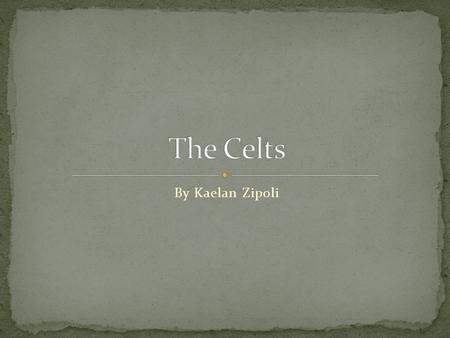 By Kaelan Zipoli. The Celts were an ethno-linguistic group of tribal societies in Iron age and Medieval Europe who spoke Celtic languages and had a similar.