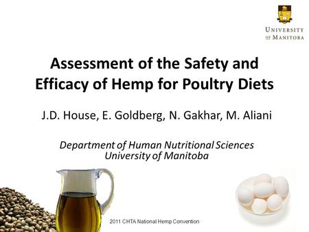 Assessment of the Safety and Efficacy of Hemp for Poultry Diets J.D. House, E. Goldberg, N. Gakhar, M. Aliani Department of Human Nutritional Sciences.