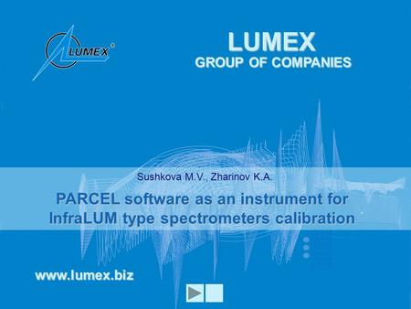 Lumex Instruments Group ISO 9001:2008www.lumex.biz PARCEL software as an instrument for InfraLUM type spectrometers calibration www.lumex.biz LUMEX GROUP.