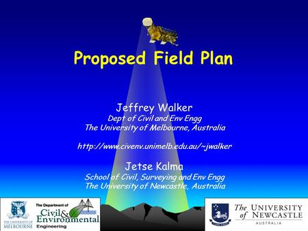 Jeffrey Walker and Jetse Kalma Proposed Field Plan Jeffrey Walker Dept of Civil and Env Engg The University of Melbourne, Australia