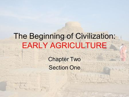 The Beginning of Civilization: EARLY AGRICULTURE