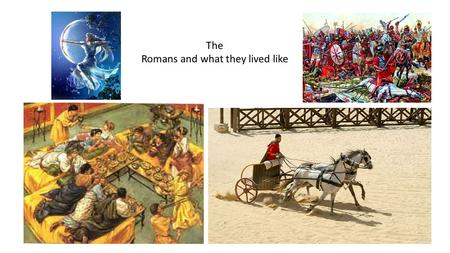 The Romans and what they lived like.