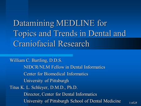 Datamining MEDLINE for Topics and Trends in Dental and Craniofacial Research William C. Bartling, D.D.S. NIDCR/NLM Fellow in Dental Informatics Center.