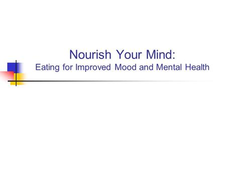 Nourish Your Mind: Eating for Improved Mood and Mental Health.