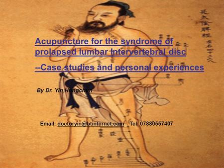 Acupuncture for the syndrome of prolapsed lumbar Intervertebral disc --Case studies and personal experiences By Dr. Yin Hongchun