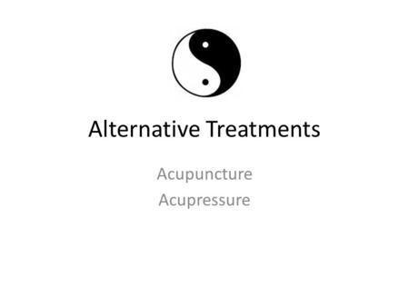 Alternative Treatments Acupuncture Acupressure. Diagnosis [2] Huge catalog of disease states Method – Inspection ex: tongue – Observation – Inquiry –