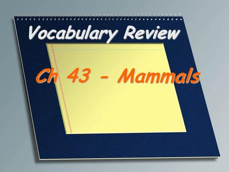 Vocabulary Review Ch 43 - Mammals. In animals, the characteristic of maintaining a high, constant body temperature through regulation of metabolism and.