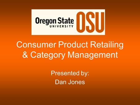 Consumer Product Retailing & Category Management Presented by: Dan Jones.