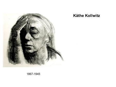 Käthe Kollwitz 1867-1945. The Käthe Kollwitz Museum in Cologne (Köln), Germany You can take a virtual tour of the entire museum. The accompanying text.