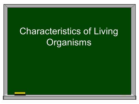 Characteristics of Living Organisms. What is an organism? -any living thing -There are 7 characteristics that distinguishes living from nonliving.