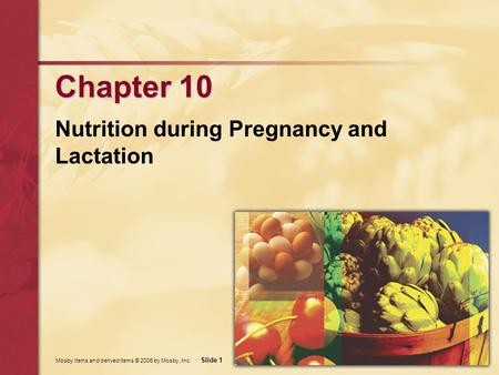 Mosby items and derived items © 2006 by Mosby, Inc. Slide 1 Chapter 10 Nutrition during Pregnancy and Lactation.
