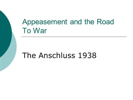 Appeasement and the Road To War The Anschluss 1938.