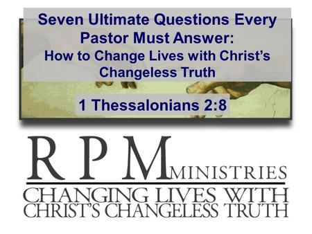 Seven Ultimate Questions Every Pastor Must Answer: How to Change Lives with Christ's Changeless Truth 1 Thessalonians 2:8.