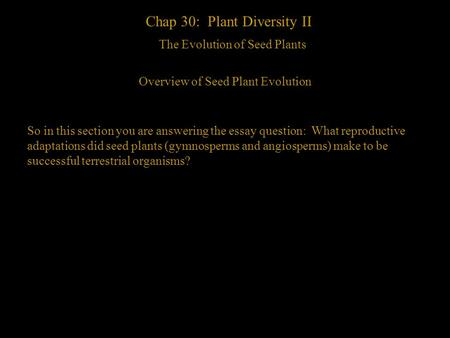 1 Chap 30: Plant Diversity II The Evolution of Seed Plants Overview of Seed Plant Evolution So in this section you are answering the essay question: What.