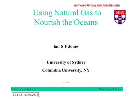 Using Natural Gas to Nourish the Oceans University of Sydney Earth Ocean & Space Ian S F Jones University of Sydney Columbia University, NY 5.7.2002 6B.
