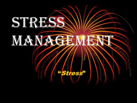 "<strong>STRESS</strong> <strong>MANAGEMENT</strong> ""<strong>Stress</strong>"". <strong>STRESS</strong> Definition:<strong>Stress</strong> is any demand made on the body. (Engineering Term)"
