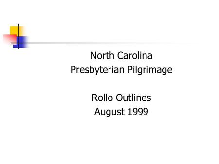 North Carolina Presbyterian Pilgrimage Rollo Outlines August 1999.