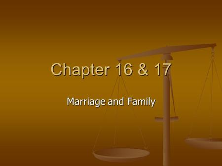 Chapter 16 & 17 Marriage and Family. Reasons to wait… 1. Babies – the natural purpose of sex is to be procreative 2. STD's – Who would want to have to.
