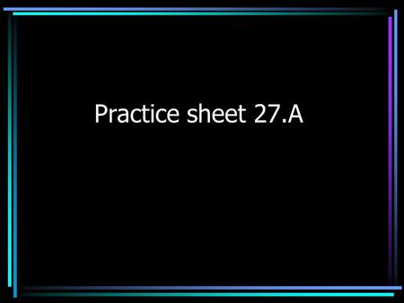 Practice sheet 27.A. 1. BREAD WITH BUTTER, YOU LIKE? Or you could sign, YOUR BREAD, YOU LIKE BUTTER?
