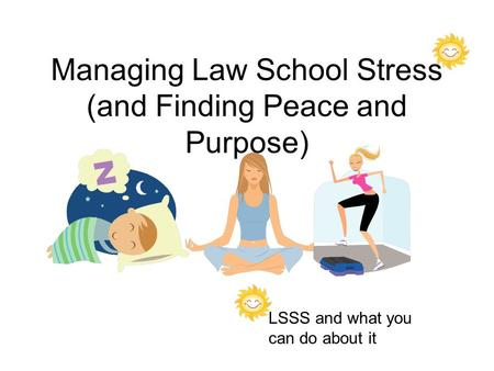 Managing Law School Stress (and Finding Peace and Purpose) LSSS and what you can do about it.