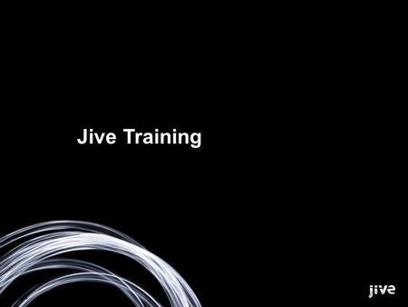 © Jive. Confidential. Jive Training. © Jive. Confidential. Jeff Ritter Instructor.