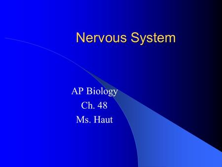 Nervous System AP Biology Ch. 48 Ms. Haut. Function of Nervous System Sensory Input – Conduction of signals from sensory receptors Integration – Carried.
