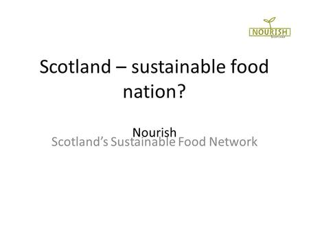 Scotland – sustainable food nation? Nourish Scotland's Sustainable Food Network.