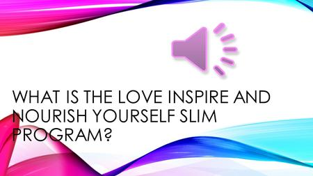 WHAT IS THE LOVE INSPIRE AND NOURISH YOURSELF SLIM PROGRAM?