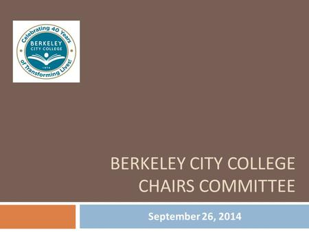 BERKELEY CITY COLLEGE CHAIRS COMMITTEE September 26, 2014.