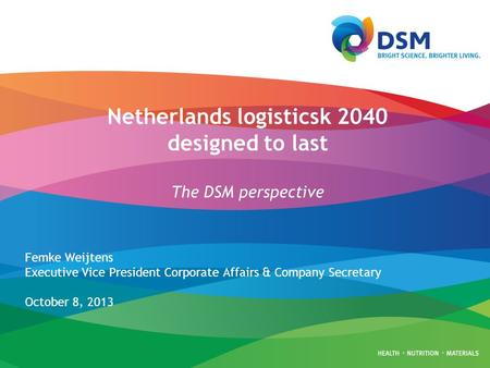 Netherlands logisticsk 2040 designed to last The DSM perspective Femke Weijtens Executive Vice President Corporate Affairs & Company Secretary October.