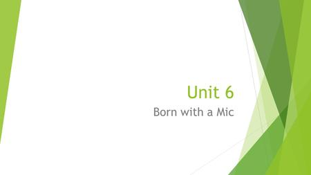 Unit 6 Born with a Mic. Authentic – genuine; real; true Bewilder – to puzzle completely; confuse Canny – smart and careful; watchful of one's own interests.