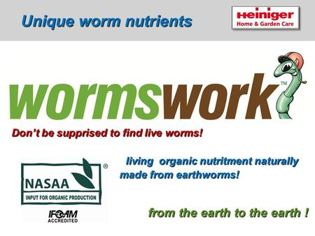 19 Unique worm nutrients Unique worm nutrients from the earth to the earth ! from the earth to the earth ! Don't be supprised to find live worms! Don't.