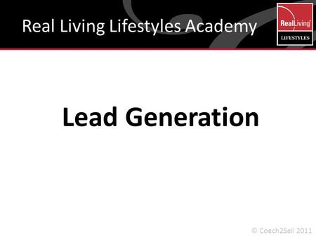 Lead Generation Real Living Lifestyles Academy © Coach2Sell 2011.