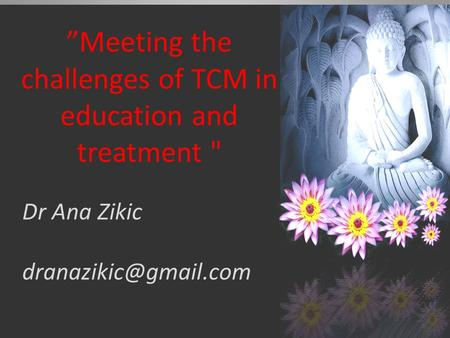 """Meeting the challenges of TCM in education and treatment  Dr Ana Zikic"