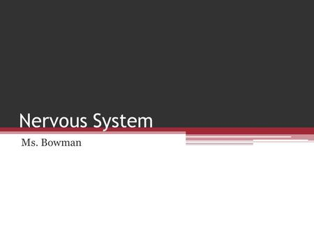 Nervous System Ms. Bowman. Nervous System Master controlling and communicating system of the body 1-Information that is gathered and sent to the brain.