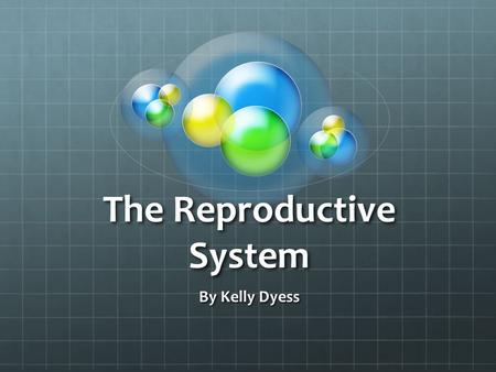 The Reproductive System By Kelly Dyess. Purpose of this System Female System Produces egg cells, called ova or oocytes. Transports ova to the site of.